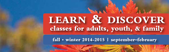 Classes for Adults, Youth and Family--Fall 2014-Winter 2015
