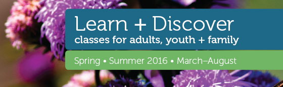 Learn and Discover: Classes for adults, youth and family