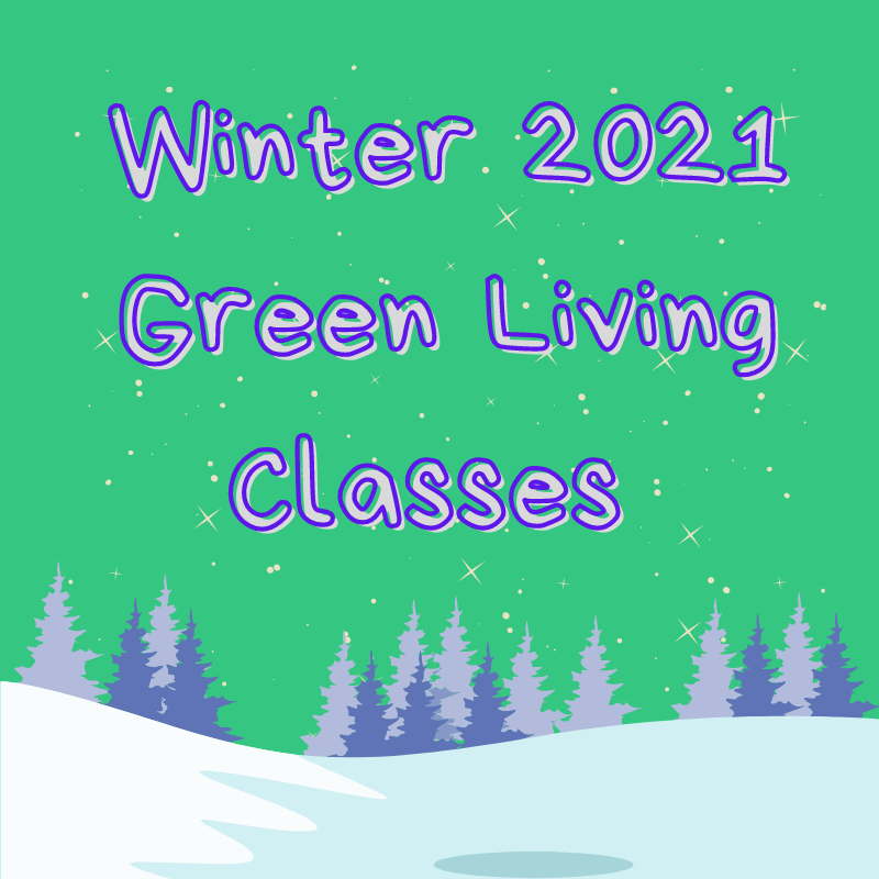 Warm up With a Winter 2021 Green Living Class!