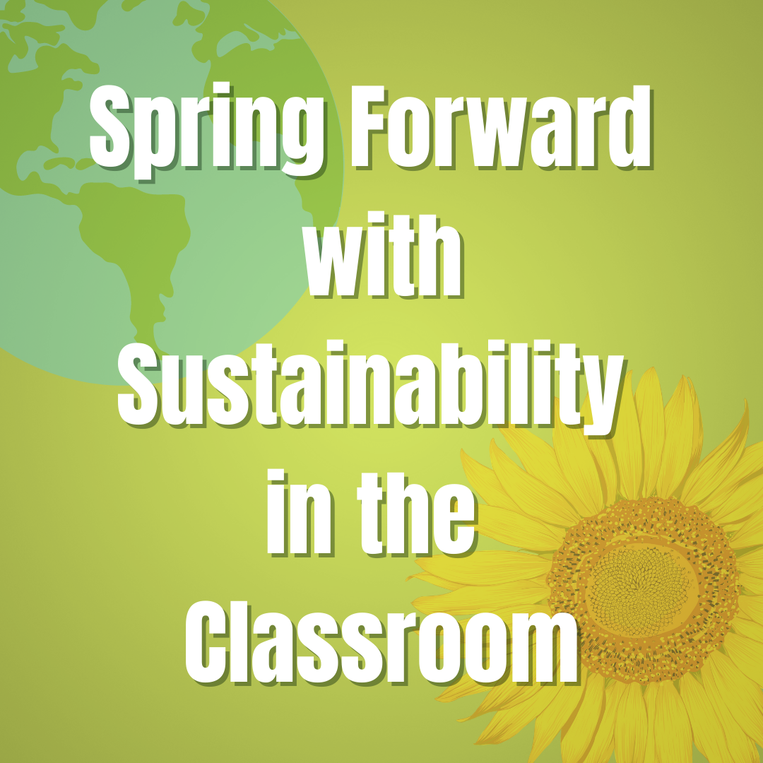 Spring Forward with Sustainability in the Classroom